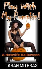 Play with My Pumpkin! by Laran Mithras