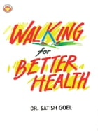 Walking For Better Health by Dr. Satish Goel