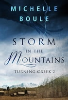 Storm in the Mountains: Turning Creek 2 by Michelle Boule