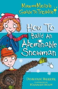 Max and Molly's Guide to Trouble: How to Build an Abominable Snowman