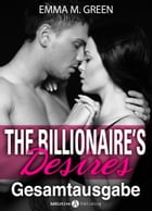 The Billionaire's Desires - Gesamtausgabe (Deutsche Version) by Emma M. Green