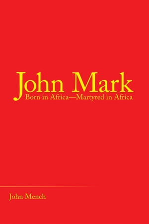 John Mark: Born in Africa—Martyred in Africa