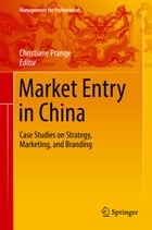 Market Entry in China: Case Studies on Strategy, Marketing, and Branding by Christiane Prange