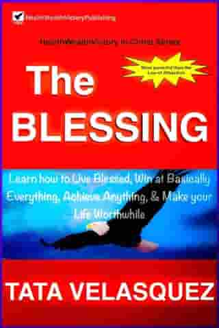 The Blessing: Learn How to Live Blessed, Win at basically Everything, Achieve Anything, and Make your Life Worthwhile: HealthWealthVictory In Christ, #1
