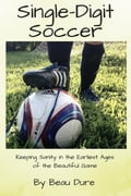 Single-Digit Soccer: Keeping Sanity in the Earliest Ages of the Beautiful Game 7bc6c93a-355c-4cfa-961b-583a83afdcc3