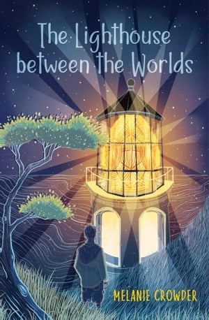 The Lighthouse between the Worlds by Melanie Crowder