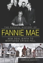 The Fateful History of Fannie Mae: New Deal Birth to Mortgage Crisis Fall by James R. Hagerty