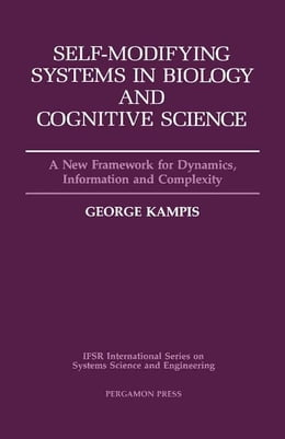 Book Self-Modifying Systems in Biology and Cognitive Science: A New Framework for Dynamics, Information… by Kampis, G.