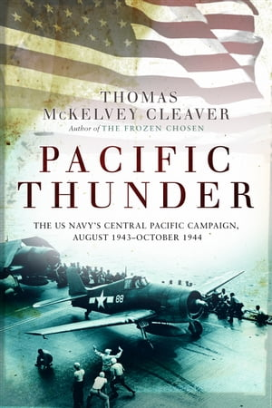 Pacific Thunder The US Navy's Central Pacific Campaign,  August 1943?October 1944