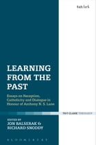 Learning from the Past: Essays on Reception, Catholicity, and Dialogue in Honour of Anthony N. S…