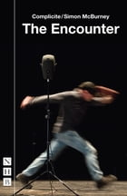 The Encounter (NHB Modern Plays) by Complicite