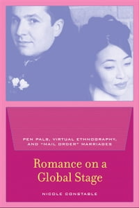 """Romance on a Global Stage: Pen Pals, Virtual Ethnography, and """"Mail Order"""" Marriages"""