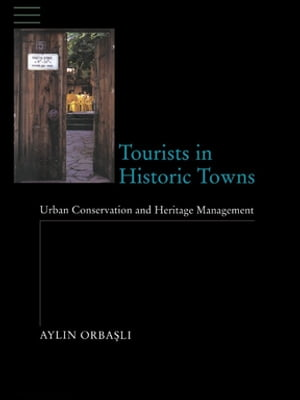 Tourists in Historic Towns Urban Conservation and Heritage Management
