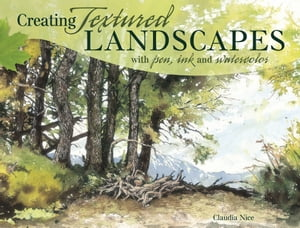 Creating Textured Landscapes with Pen, Ink and Watercolor by Claudia Nice