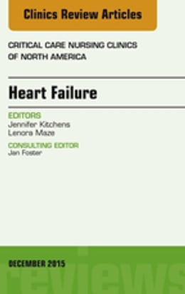 Book Heart Failure, An Issue of Critical Nursing Clinics, by Jennifer Kitchens