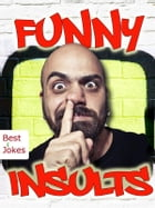 Funny Insults - Mean Jokes and Sarcastic Sayings - 777 Things That Make You Laugh (Illustrated Edition) by Mature Jokemaker Jr.