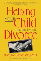 Helping Your Child Through Divorce by Florence Bienenfeld
