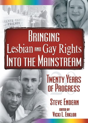 Bringing Lesbian and Gay Rights Into the Mainstream Twenty Years of Progress