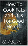 How To Cook Fats and Oils for Good Health c5dfef56-47fb-49cf-9e9c-dd9abaa625ec