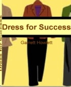 Dress For Success: With This Easy To Use Guide Discover How to Dress for Success, Business Clothes for Women, Professio by Garrett Howlett
