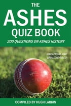 The Ashes Quiz Book: 250 Questions on Ashes History by Hugh Larkin