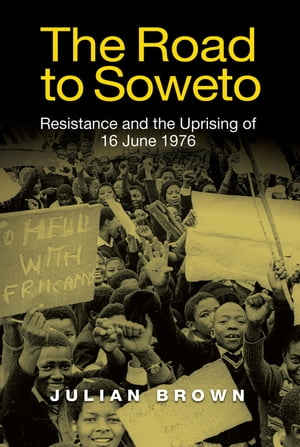 The Road to Soweto Resistance and the Uprising of 16 June 1976