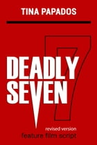 Deadly Seven: FEATURE FILM SCRIPT by Tina Papados