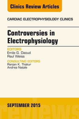 Book Controversies in Electrophysiology, An Issue of the Cardiac Electrophysiology Clinics, by Emile Daoud
