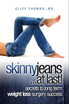 Skinny Jeans At Last! Secrets To Long Term Weight Loss Surgery Success by Cliff Thomas MD