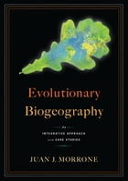Evolutionary Biogeography: An Integrative Approach with Case Studies by Juan Morrone