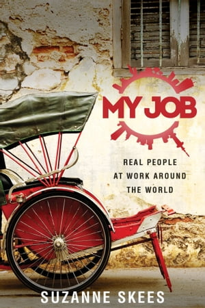 My Job: Real People at Work Around the World by Suzanne  Skees