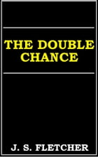The Double Chance by J. S. Fletcher