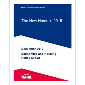 The New Home in 2015 by NAHB Economics Group