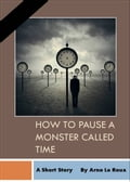 How To Pause A Monster Called Time: A Short Strory