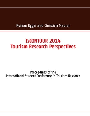 ISCONTOUR 2014 - Tourism Research Perspectives: Proceedings of the International Student Conference in Tourism Research by Roman Egger