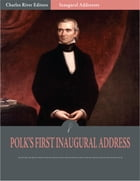 Inaugural Addresses: President James Polks First Inaugural Address (Illustrated) by James Polk