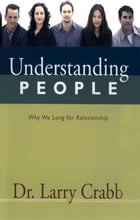 Understanding People: Why We Long for Relationship by Larry Crabb