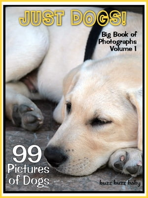 99 Pictures: Just Dog Photos! Big Book of Canine Photographs,  Vol. 1