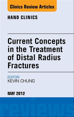 Current Concepts in the Treatment of Distal Radius Fractures,  An Issue of Hand Clinics