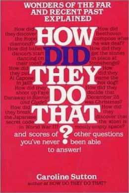 Book How Did They Do That? by Caroline Sutton