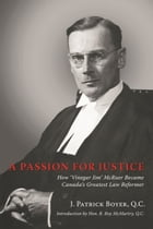 A Passion for Justice: How 'Vinegar Jim' McRuer Became Canada's Greatest Law Reformer by J. Patrick Boyer