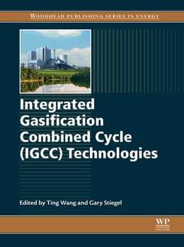 Book Integrated Gasification Combined Cycle (IGCC) Technologies by Ting Wang