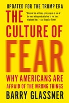 The Culture of Fear: Why Americans Are Afraid of the Wrong Things: Crime, Drugs, Minorities, Teen Moms, Killer Kids, Muta by Barry Glassner