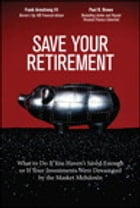 Save Your Retirement: What to Do If You Haven't Saved Enough or If Your Investments Were Devastated by the Market Meltdown by Frank Armstrong III