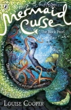 Mermaid Curse: The Black Pearl by Louise Cooper