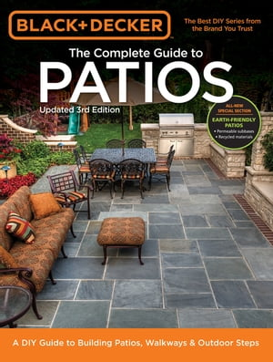 Black & Decker Complete Guide to Patios - 3rd Edition: A DIY Guide to Building Patios, Walkways & Outdoor Steps by Editors of Cool Springs Press