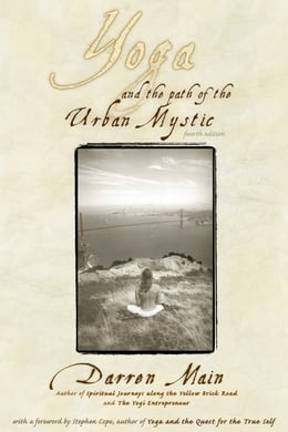 Book Yoga and the Path of the Urban Mystic: Fourth Edition by Darren Main