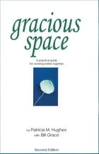 Gracious Space: A Practical Guide to Working Better Together