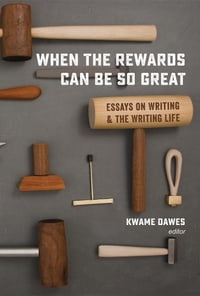 When the Rewards Can Be So Great: Essays on Writing and the Writing Life