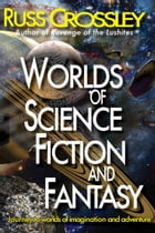 Worlds of Science Fiction and Fantasy by Russ Crossley